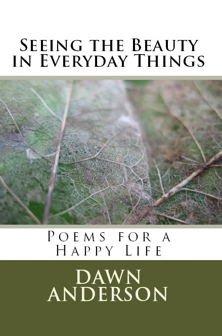 Seeing The Beauty In Everyday Things by Dawn Anderson